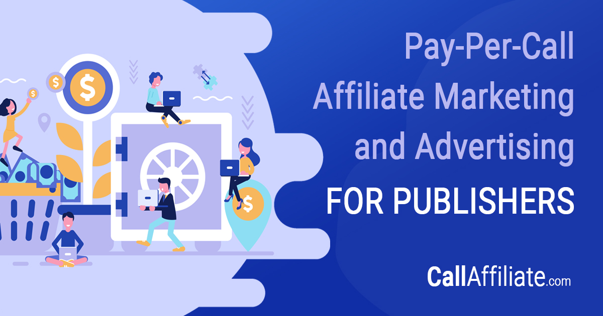 How to Do Pay-Per-Call Affiliate Marketing and Advertising: for Publishers